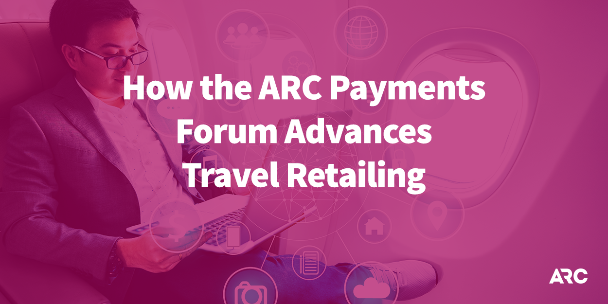 How the ARC Forum Advances Travel Retailing